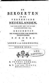 De beroerten in de Vereenigde Nederlanden, van den jaare 1300 tot op den tegenwoordigen tyd: geschetst ter waarschuwing van derzelver tegenwoordige burgers en leden van regeering. Derde deel