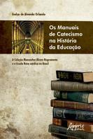 Os Manuais de Catecismo na Hist  ria da Educa    o  A Cole    o Monsenhor   lvaro Negromonte e a Escola Nova Cat  lica no Brasil PDF