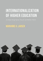 Internationalization of Higher Education: An Analysis through Spatial, Network, and Mobilities Theories