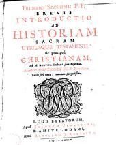 Brevis introductio ad historiam sacram utriusque testamenti ac praecipuè christianam ad A. 1518 inchoatá jam reformat
