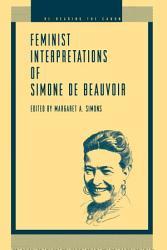 Feminist Interpretations Of Simone De Beauvoir Book PDF