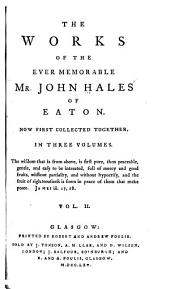 The Works of the Ever Memorable John Hales of Eaton: Volume 2