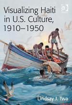 Visualizing Haiti in U.S. Culture, 1910–1950