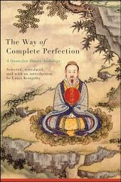Way of Complete Perfection, The: A Quanzhen Daoist Anthology
