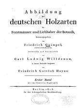 Abbildung der deutschen holzarten für forstmänner und liebhaber der botanik: Bände 1-2