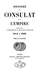Histoire du Consulat et de l'Empire, faisant suite à l'Histoire de la Révolution française: Volume14