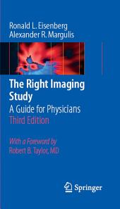 The Right Imaging Study: A Guide for Physicians, Edition 3