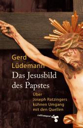 Das Jesusbild des Papstes: Über Joseph Ratzingers kühnen Umgang mit den Quellen