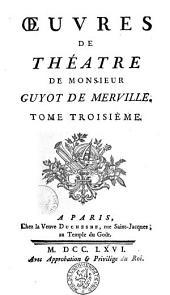 Oeuvres de théâtre de Guyot de Merville: Volume3