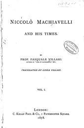 Niccolò Machiavelli and His Times: Volume 1