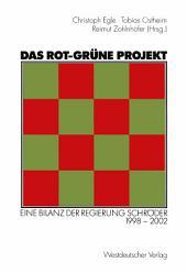 Das rot-grüne Projekt: Eine Bilanz der Regierung Schröder 1998–2002