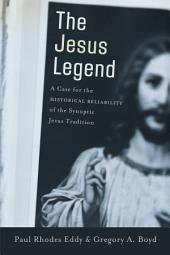 The Jesus Legend: A Case for the Historical Reliability of the Synoptic Jesus Tradition