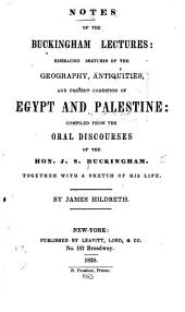Notes of the Buckingham Lectures: Embracing Sketches of the Geography, Antiquities, and Present Condition of Egypt and Palestine