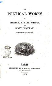 The Poetical Works of Milman, Bowles, Wilson, and Barry Cornwall. Complete in One Volume