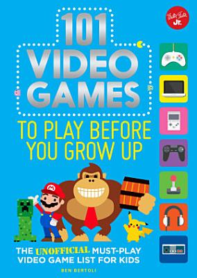101 Video Games to Play Before You Grow Up PDF