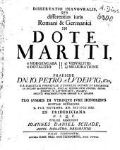 Diss. inaug. qua differentias iuris Romani et Germanici in dote mariti, 1. morgengaba, 2. dotalitio, 3. vidualitio, 4. melioratione
