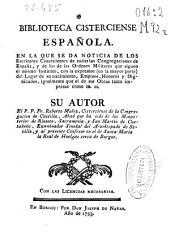 Biblioteca Cisterciense española: en la que se dan noticia de los escritores Cistercienses ...