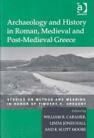 Archaeology and History in Roman  Medieval and Post medieval Greece PDF