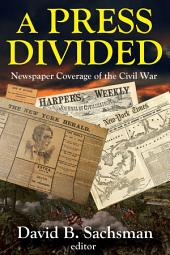 A Press Divided: Newspaper Coverage of the Civil War