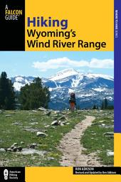 Hiking Wyoming's Wind River Range: Edition 2