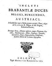 Inclyti Brabantiae duces, Belgici, Burgundici, Austriaci ...