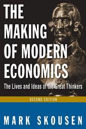 The Making of Modern Economics: The Lives and Ideas of Great Thinkers, Edition 2