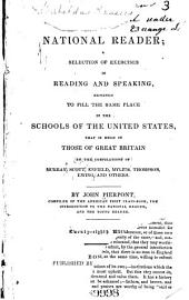 The National Reader: A Selection of Exercises in Reading and Speaking, Designed to Fill the Same Place in the Schools of the United States that is Held in Those of Great Britain by the Compilations of Murray, Scott, Enfield, Mylius, Thompson, Ewing, and Others
