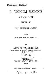 P. Vergili Maronis Aeneidos liber v., the funeral games, ed. by A. Calvert