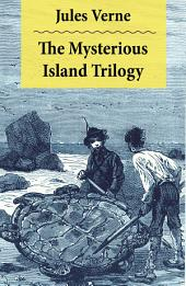 The Mysterious Island Trilogy: 2 Translations: The Original UK Translation + The Original US Translation