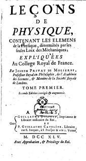 Leçons De Physique: Contenant Les Elémens de la Physique, déterminés par les seules Loix des Méchaniques; Expliquées Au Collége Royal de France, Volume1