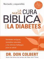 La Nueva Cura Bíblica Para la Diabetes: Verdades antiguas, remedios naturales y los últimos hallazgos para su salud