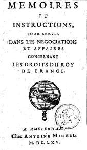 Memoires et instructions: pour servir dans les negociations et affaires concernant les droits du roy de France