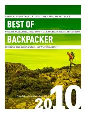 Best of BACKPACKER 2010: True Tales of Outdoor Adventure