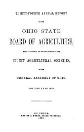 Annual Report of the Ohio State Board of Agriculture: With an Abstract of the Proceedings of the County Agricultural Societies, to the General Assembly of Ohio ..., Volume 34