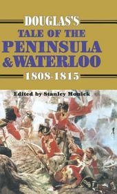 Douglas's Tale of the Peninsula & Waterloo: 1808-1815