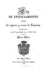 Ley de enjuiciamiento sobre los negocios y causas de comercio: decretada, sancionada y promulgada en 24 de julio de 1830