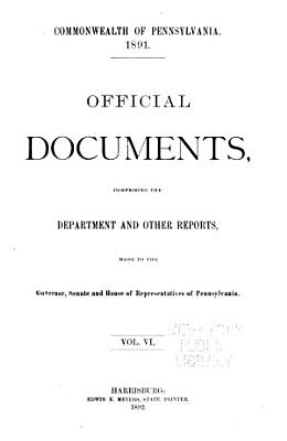 Official Documents, Comprising the Department and Other Reports Made to the Governor, Senate and House of Representatives of Pennsylvania