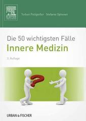 Die 50 wichtigsten Fälle Innere Medizin: Ausgabe 3