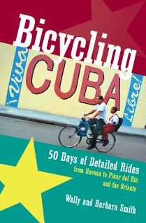 Bicycling Cuba  50 Days of Detailed Rides from Havana to El Oriente Book