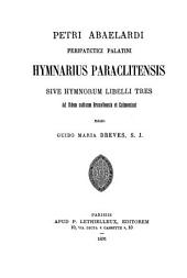 Petri Abaelardi peripatetici palatini Hymnarius Paraclitensis: sive hymnorum libelli tres, ad fidem codicum Bruxellensis et Calmontani
