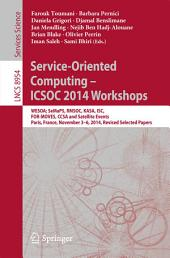 Service-Oriented Computing - ICSOC 2014 Workshops: WESOA; SeMaPS, RMSOC, KASA, ISC, FOR-MOVES, CCSA and Satellite Events, Paris, France, November 3-6, 2014, Revised Selected Papers