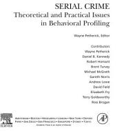Serial Crime: Theoretical and Practical Issues in Behavioral Profiling