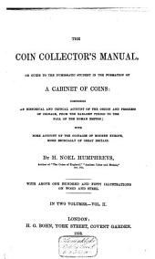 The Coin Collector's Manual: Or, Guide to the Numismatic Student in the Formation of a Cabinet of Coins: Comprising an Historical and Critical Account of the Origin and Progress of Coinage, from the Earliest Period to the Fall of the Roman Empire; with Some Account of the Coinages of Modern Europe, More Especially of Great Britain, Volume 2