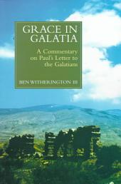 Grace in Galatia: A Commentary on St. Paul's Letter to the Galatians