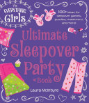 The Everything Girls Ultimate Sleepover Party Book PDF