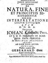 Exercitatio iur. noviss. Iustin de natura, fine et principiis iurisprudentiae, nec non interpretatione legum civilium