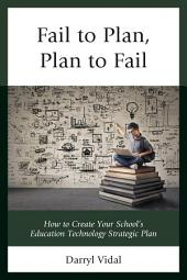 Fail to Plan, Plan to Fail: How to Create Your School's Education Technology Strategic Plan