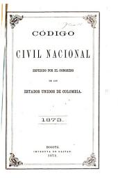 Código civil nacional: espedido por el congreso de los estados unidos de Colombia en sus sesiones de 1873