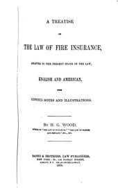 A Treatise on the Law of Fire Insurance: Adapted to the Present State of the Law, English and American : with Copious Notes and Illustrations