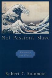 Not Passion's Slave: Emotions and Choice
